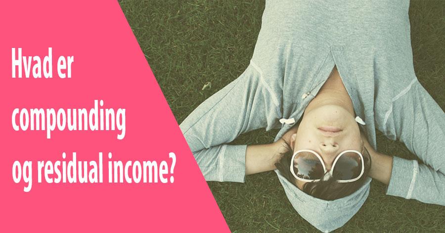 Hvad er residual income og compounding?